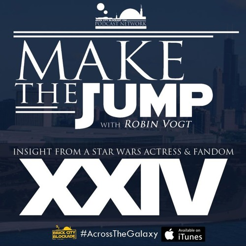 Make The Jump Podcast Episode XXIV | Insight From A Star Wars Actress & Fandom