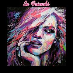 Be Friends ( Feat. EDTHAKID X BROKENICE )