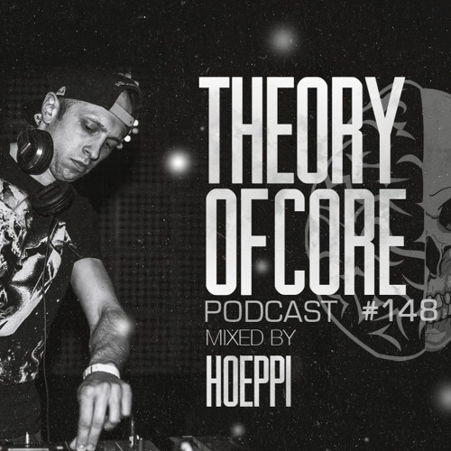 Theory Of Core: Podcast 148 Mixed By Hoeppi (2019)