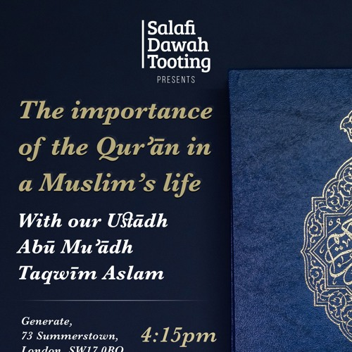 Abū Muʾādh Taqwīm Aslam - The Importance Of The Qurʾān In A Muslim's Life