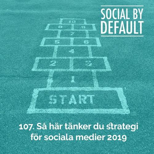 107. Så här tänker du strategi för sociala medier 2019