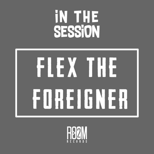 #InTheSession - Flex The Foreigner & Kydro