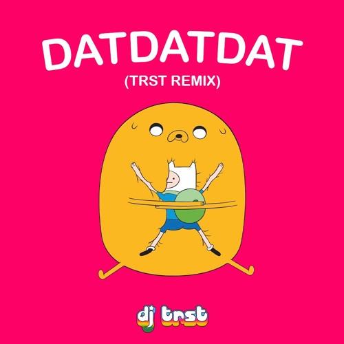 BroHug - DatDatDat (TRST Remix)