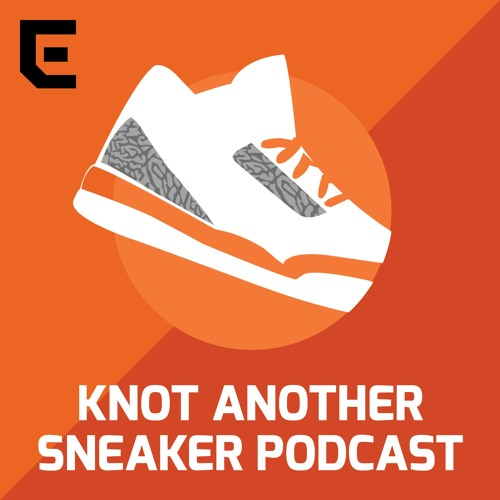 Knot Another Sneaker Podcast