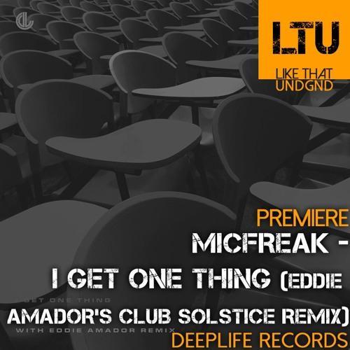 Premiere: Micfreak - I Get One Thing (Eddie Amador's Club Solstice Remix) | Deeplife Records