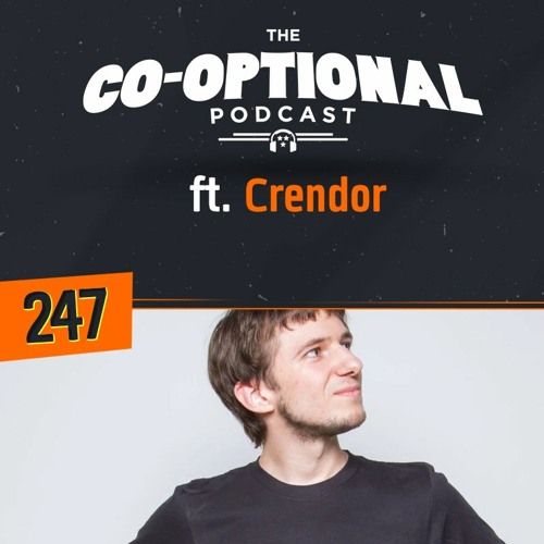 The Co-Optional Podcast Ep. 247 ft. Crendor