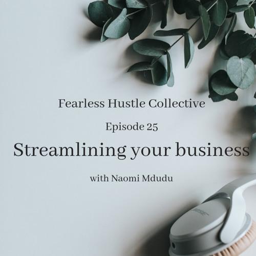 25: Streamlining your business with Naomi Mdudu