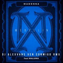 Madonna ft. Maluma - Medellín (Dj AlexVanS Ven Conmigo Club Remix)