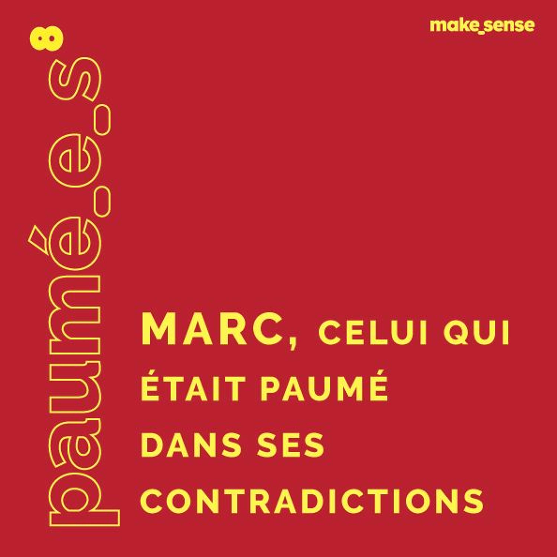 Épisode #8 : Marc, Celui qui était Paumé dans ses Contradictions