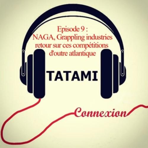 NAGA, Grappling Industries, retour sur ces compétitions d'outre atlantique - Ep 9 : TATAMI Connexion