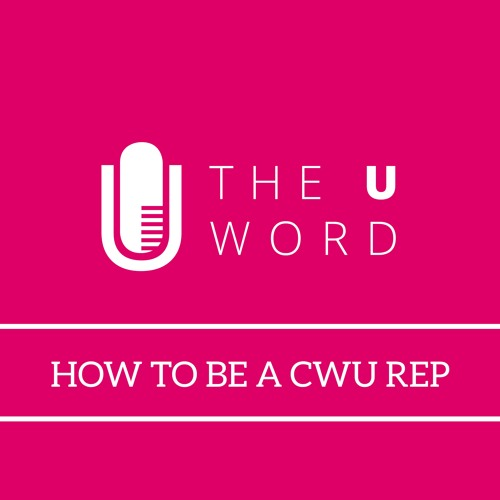 The U Word Special - How To Be A CWU Rep with Dave Chapple