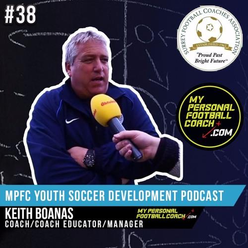 MPFC Youth Soccer Player Development Podcast 38 Keith Boanas