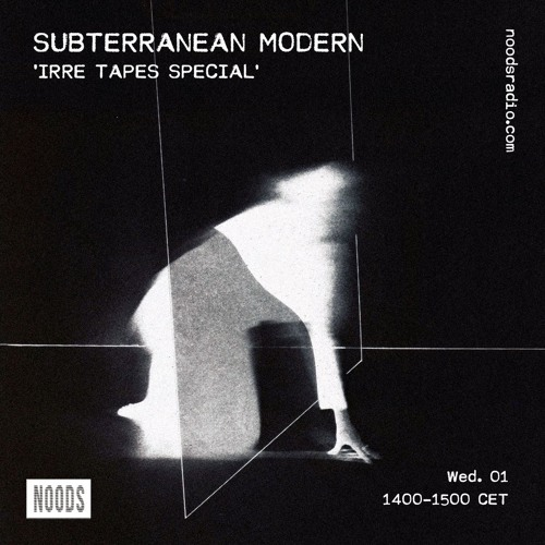 Subterranean Modern 'IRRE Tapes Special' w/ Aleksa Alaska ─ Noods Radio (01.05.19)