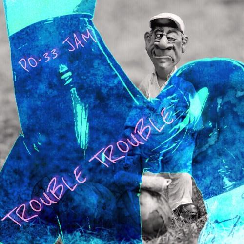 Trouble Trouble - PO33 Jazzy Jam
