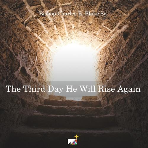 Bishop Charles E. Blake Sr. | The Third Day He Will Rise Again