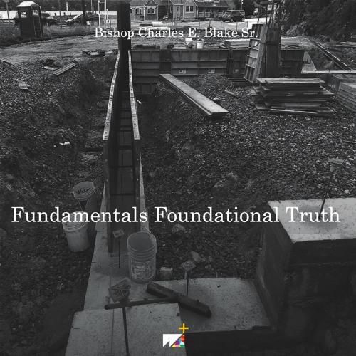 Bishop Charles E. Blake Sr.    Fundamentals Foundational Truth