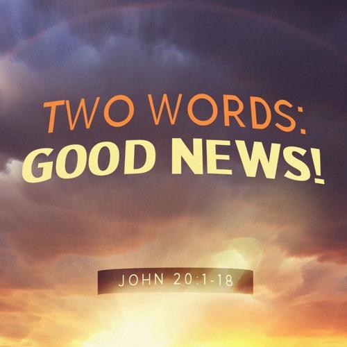 4-21-2019 Two Words: Good News! Rev Jennie Barber
