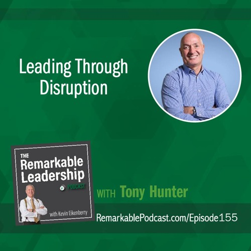 Leading Through Disruption with Tony Hunter