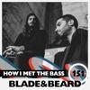 Blade&Beard - HOW I MET BASS #151