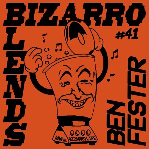 Bizarro Blend 41 // Ben Fester