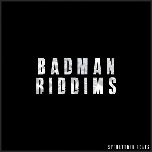 Structured Beats - Badman Riddims [EP] 2019
