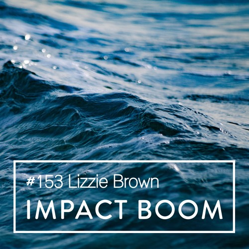 Episode 153 (2019) Lizzie Brown On Creating Scalable Positive Change & Gross National Happiness