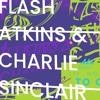 Flash Atkins & Charlie Sinclair - All Night Long -Part 2