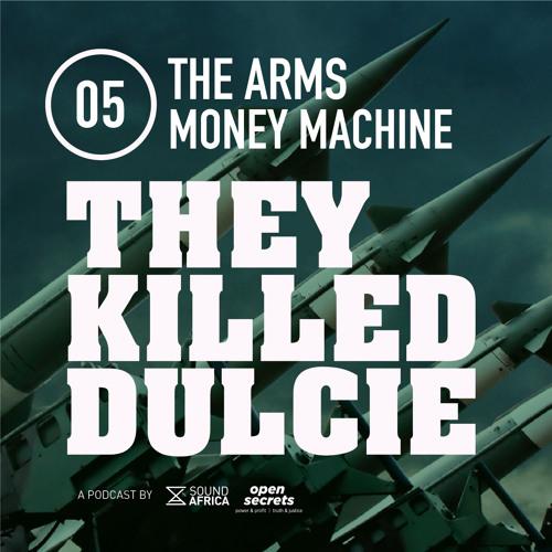 05: They Killed Dulcie - The Arms Money Machine