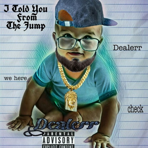 *Dealerr- I Told You From The Jump