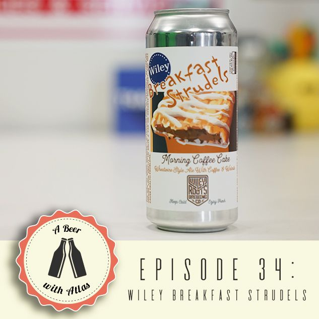 A Beer With Atlas #34 - Wiley Root's Breakfast Strudels