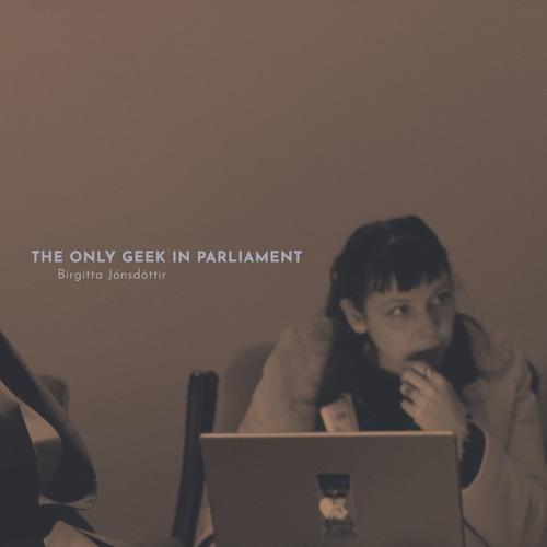 #190 | The Only Geek In Parliament: Dissent In The Age Of Mass Surveillance w/ Birgitta Jónsdóttir