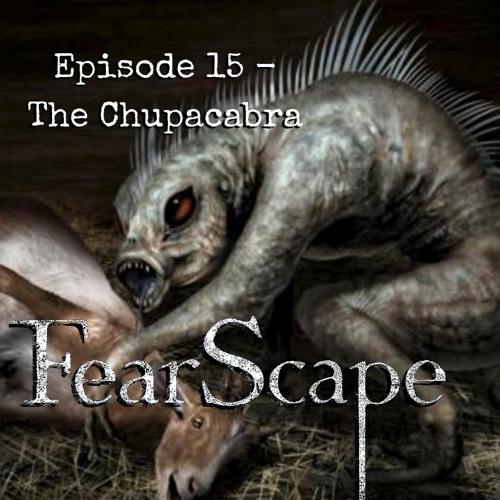 FearScape 15. The Chupacabra
