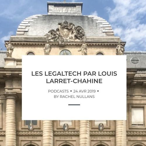Les legaltech, disrupter la justice par Louis Larret-Chahine
