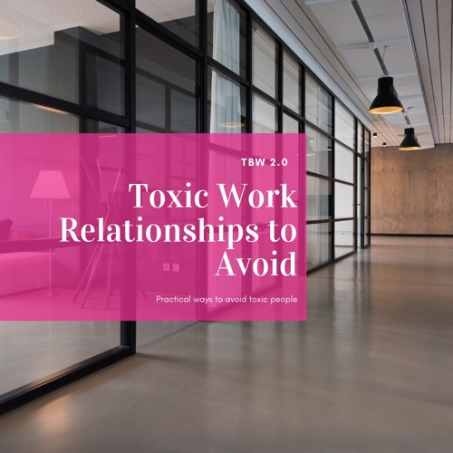 TBW 2 0: Toxic Work Relationships to Avoid 4 by Jennifer