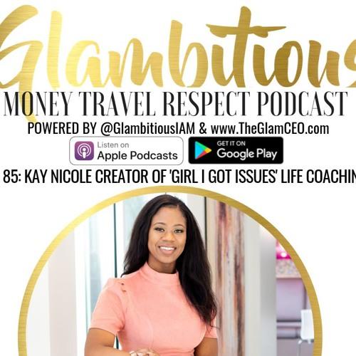 EP. 85: KAY NICOLE CREATOR OF 'GIRL I GOT ISSUES' LIFE COACHING