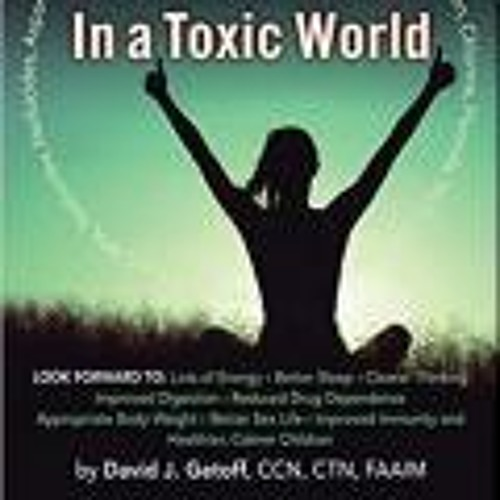 Abundant Health in a Toxic World with David J. Getoff!