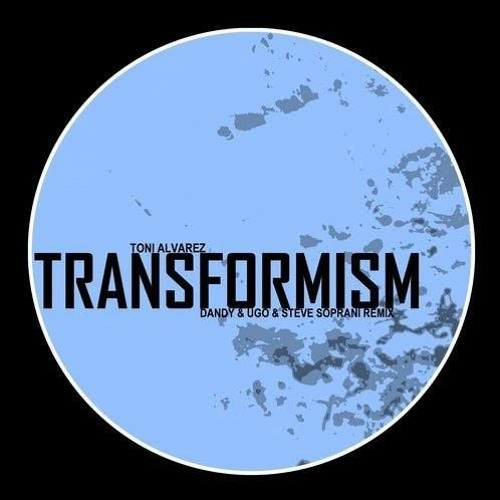 Toni Alvarez - Transformism - Dandi & Ugo, Steve Soprani Remix