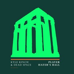 Kyle Kinch, Dead Space - Player Hater's Ball (Original Mix)[Realm Records]
