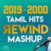 Tamil Hits Rewind Mashup - 2019 - 2000