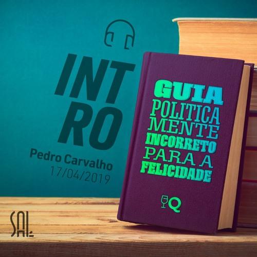 Guia Politicamente Incorreto para a Felicidade - #1 Intro - Pedro Carvalho - 17/04/2019