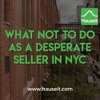 What Not To Do As A Desperate Seller In NYC