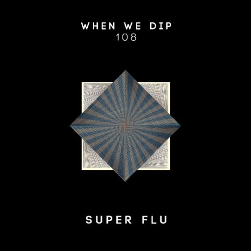 Super Flu - When We Dip 108