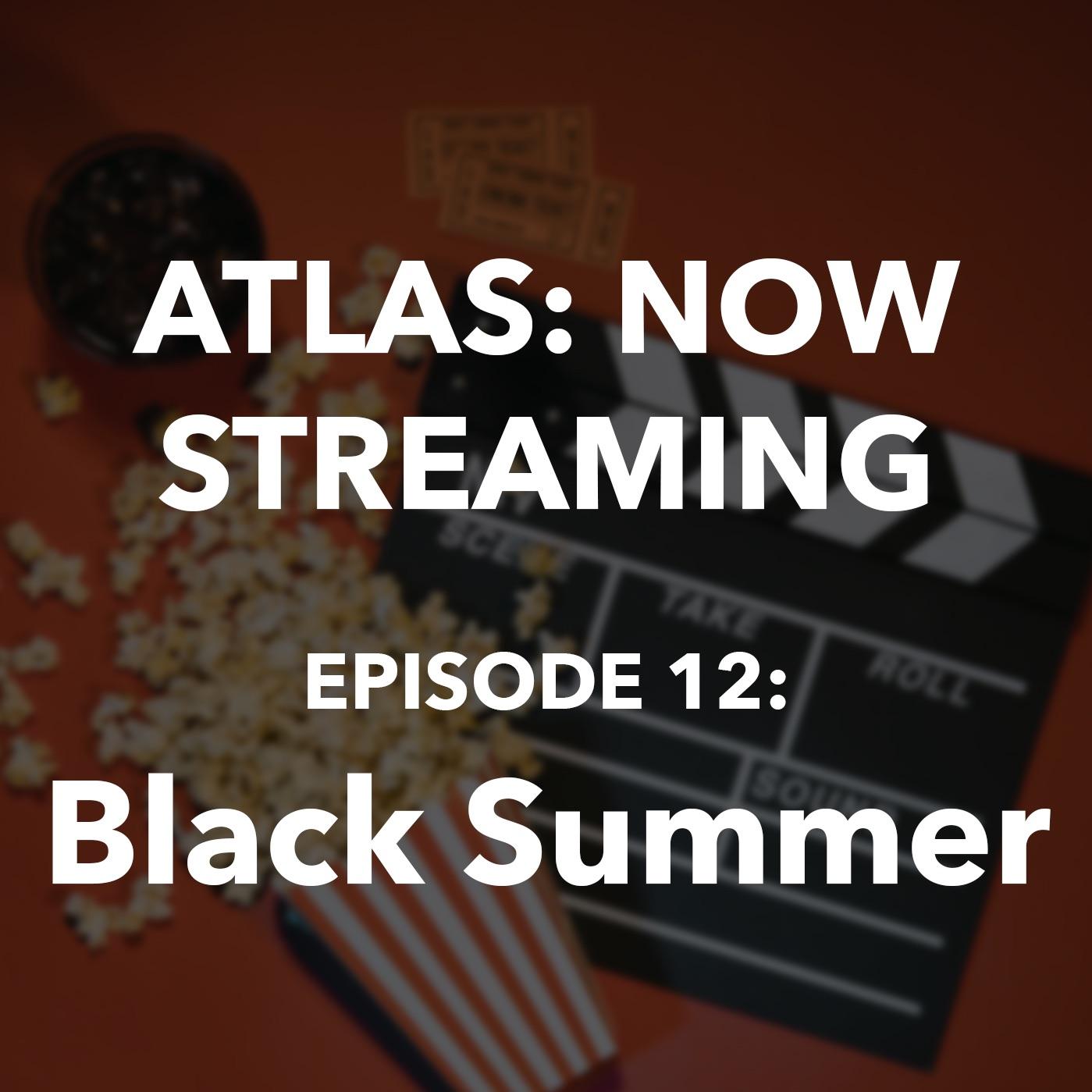 Atlas: Now Streaming Episode 12 - Black Summer