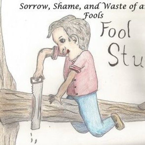 Fool Study Sorrow Shame And Waste Of And On Fools