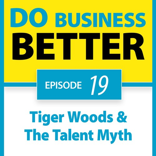 19 - Tiger Woods & The Talent Myth