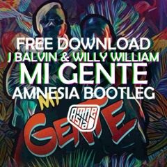 J BALVIN & WILLY WILLIAM - MI GENTE (AMNESIA BOOTLEG) FREE DL