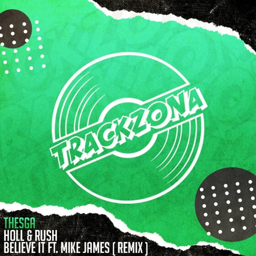 Holl & Rush - Believe It Ft. Mike James (Thesga Remix)