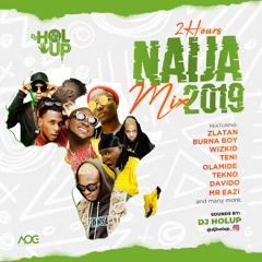 Naija Mix 2019 (2Hrs) | The Best of Afrobeat 2019 ft Wizkid Naira Marley Soapy Burna Boy Killin Dem