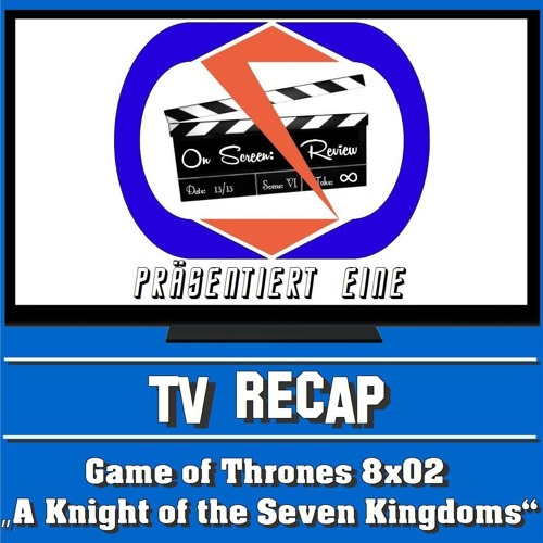 """On Screen: Recap - Game Of Thrones 8x02 - """"A Knight Of The Seven Kingdoms""""!"""