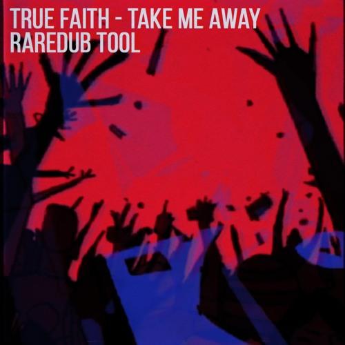 True Faith - Take Me Away(Raredub Tool)